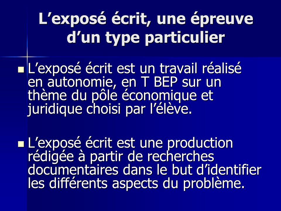 Lexposé écrit, une épreuve dun type particulier Lexposé écrit est un travail réalisé en autonomie, en T BEP sur un thème du pôle économique et juridiq
