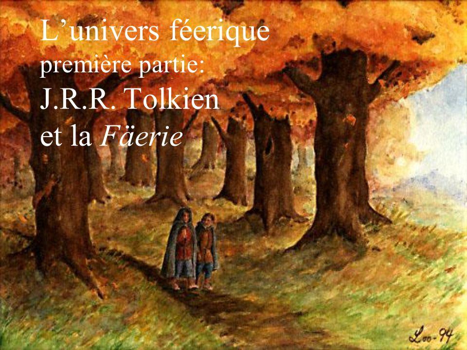 L univers de Tolkien:la Fäerie Tolkien (1892-1973) –Une définition large, un public adulte –Une représentation manichéenne.