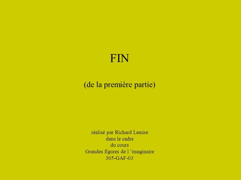 FIN (de la première partie) réalisé par Richard Lemire dans le cadre du cours Grandes figures de l imaginaire 305-GAF-03