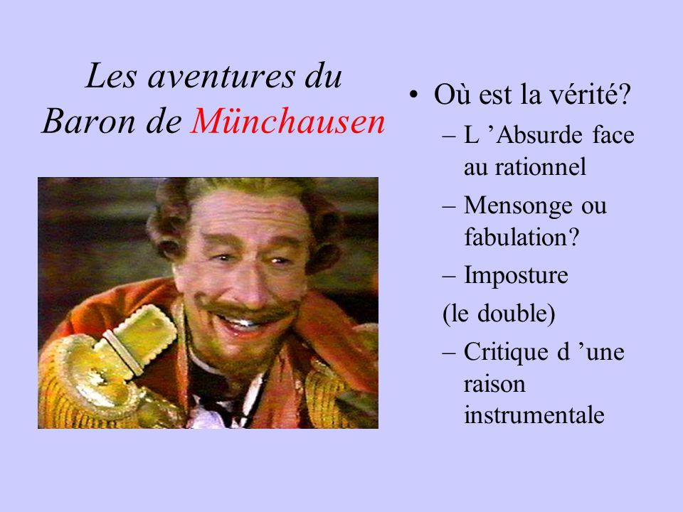 Les aventures du Baron de Münchausen Où est la vérité? –L Absurde face au rationnel –Mensonge ou fabulation? –Imposture (le double) –Critique d une ra
