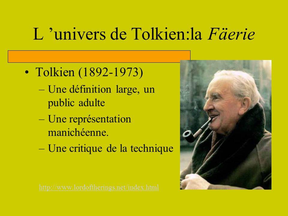 L univers de Tolkien:la Fäerie Tolkien (1892-1973) –Une définition large, un public adulte –Une représentation manichéenne. –Une critique de la techni