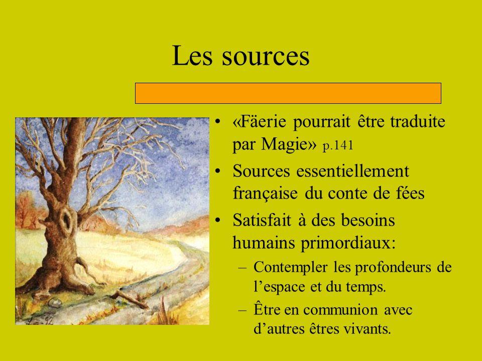 Les sources «Fäerie pourrait être traduite par Magie» p.141 Sources essentiellement française du conte de fées Satisfait à des besoins humains primord