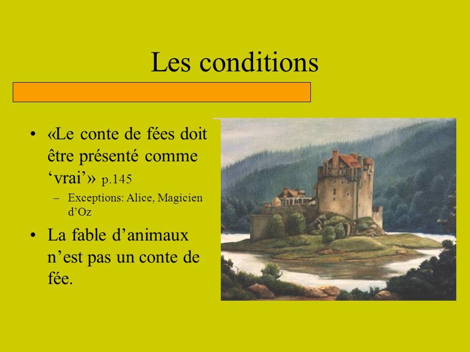 Les conditions «Le conte de fées doit être présenté comme vrai» p.145 –Exceptions: Alice, Magicien dOz La fable danimaux nest pas un conte de fée.