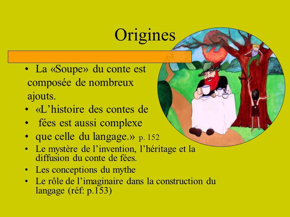 Origines La «Soupe» du conte est composée de nombreux ajouts. «Lhistoire des contes de fées est aussi complexe que celle du langage.» p. 152 Le mystèr