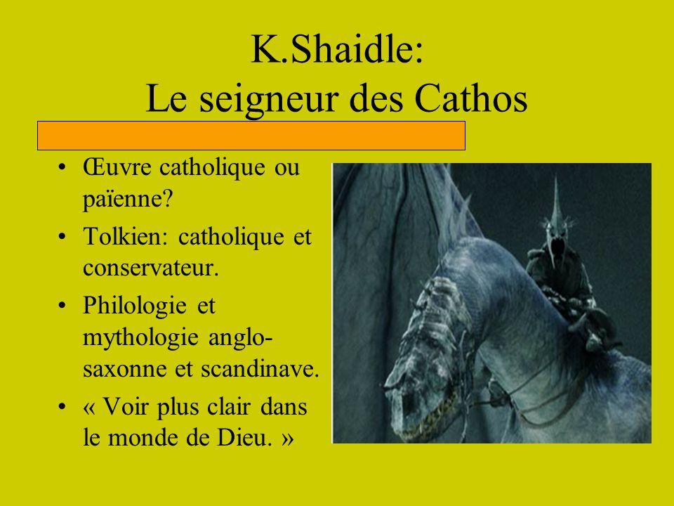 K.Shaidle: Le seigneur des Cathos Œuvre catholique ou païenne? Tolkien: catholique et conservateur. Philologie et mythologie anglo- saxonne et scandin