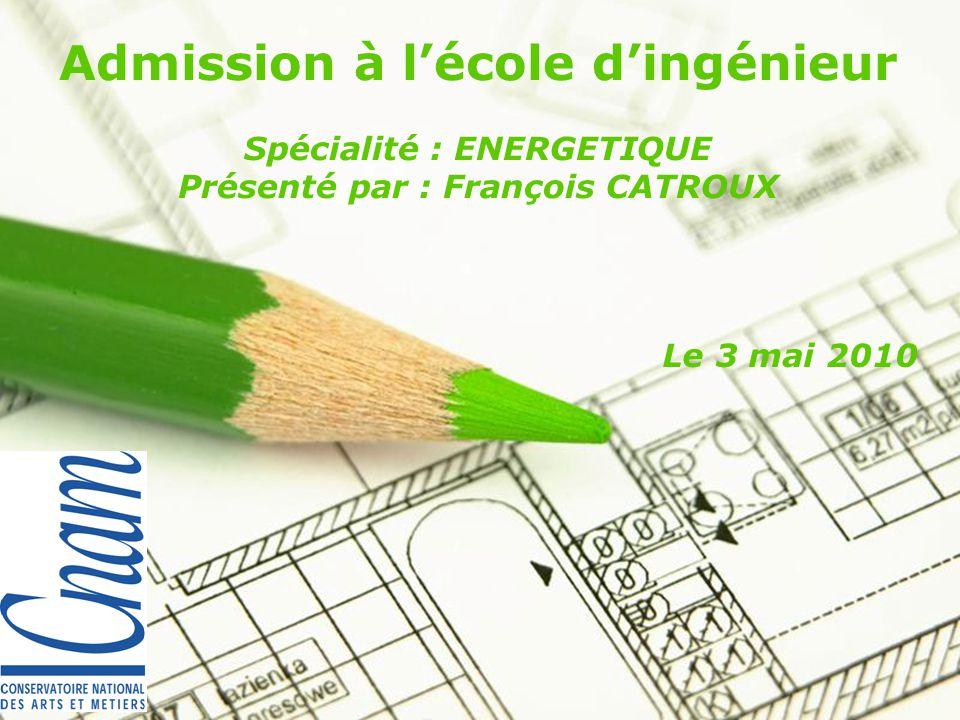 Page 1 Admission à lécole dingénieur Spécialité : ENERGETIQUE Présenté par : François CATROUX Le 3 mai 2010