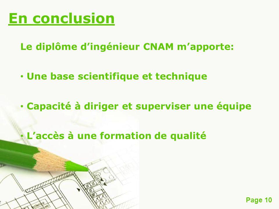 Page 10 En conclusion Le diplôme dingénieur CNAM mapporte: Une base scientifique et technique Capacité à diriger et superviser une équipe Laccès à une