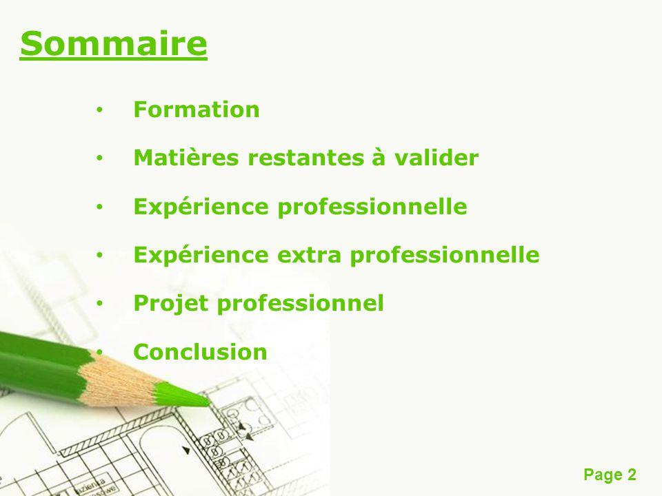 Page 2 Sommaire Formation Matières restantes à valider Expérience professionnelle Expérience extra professionnelle Projet professionnel Conclusion
