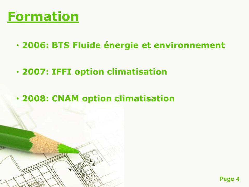 Page 4 Formation 2006: BTS Fluide énergie et environnement 2007: IFFI option climatisation 2008: CNAM option climatisation