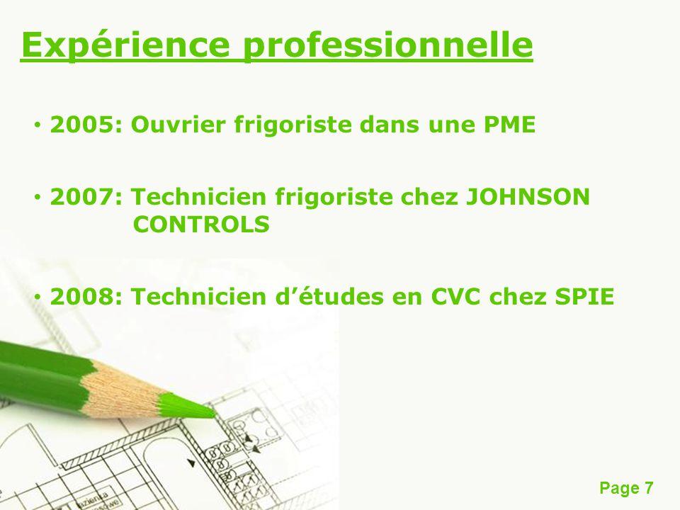 Page 7 Expérience professionnelle 2005: Ouvrier frigoriste dans une PME 2007: Technicien frigoriste chez JOHNSON CONTROLS 2008: Technicien détudes en