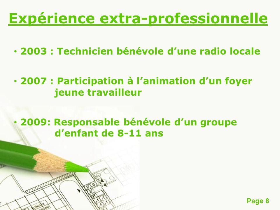 Page 8 Expérience extra-professionnelle 2003 : Technicien bénévole dune radio locale 2007 : Participation à lanimation dun foyer jeune travailleur 200