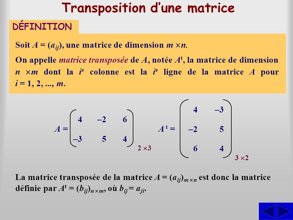 Transposition dune matrice Soit A = (a ij ), une matrice de dimension m n. DÉFINITION La matrice transposée de la matrice A = (a ij ) m n est donc la