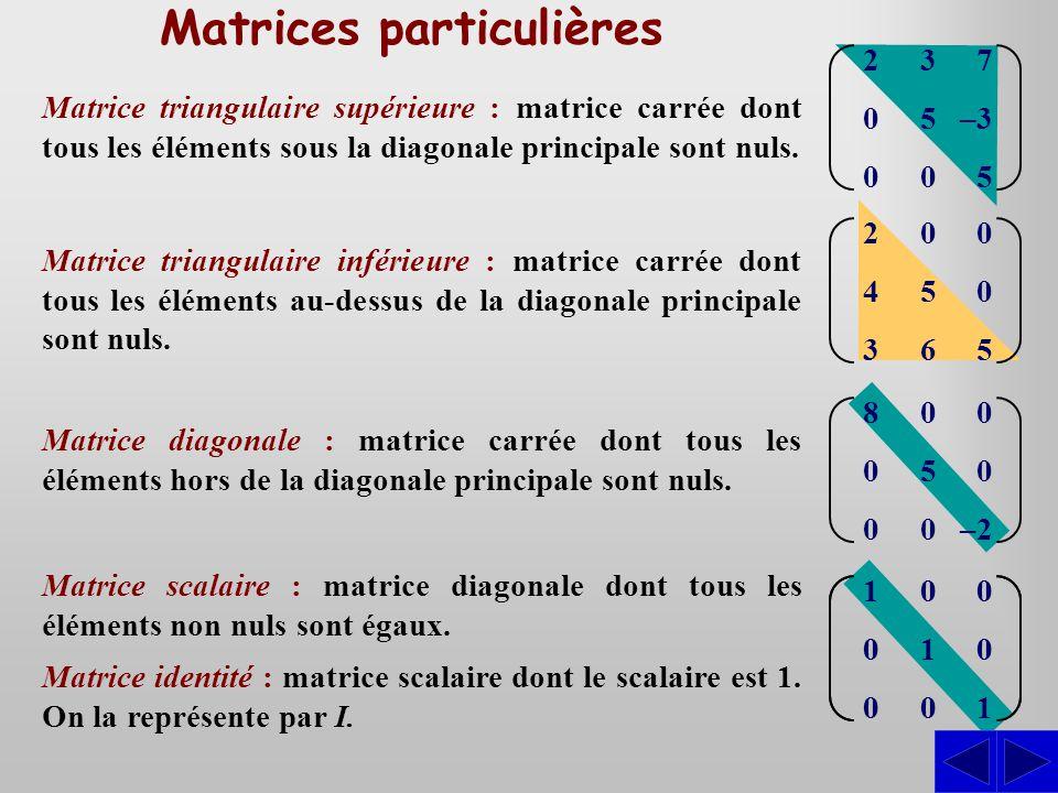 Matrices particulières Matrice triangulaire supérieure : matrice carrée dont tous les éléments sous la diagonale principale sont nuls.