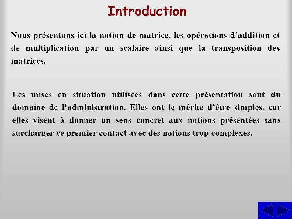 Nous présentons ici la notion de matrice, les opérations daddition et de multiplication par un scalaire ainsi que la transposition des matrices. Intro
