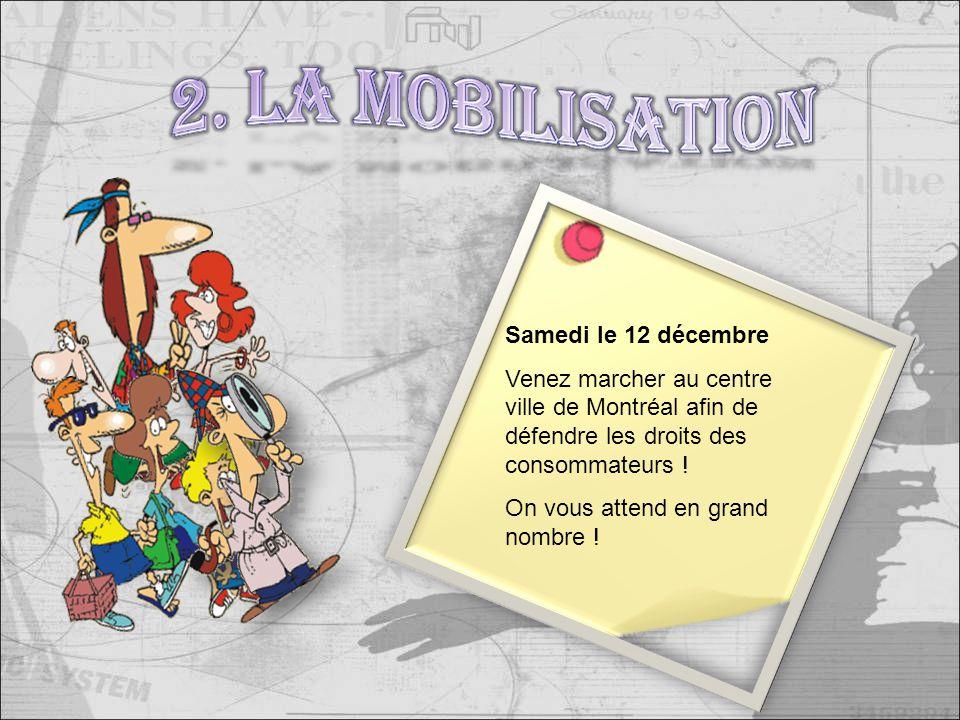 Samedi le 12 décembre Venez marcher au centre ville de Montréal afin de défendre les droits des consommateurs .