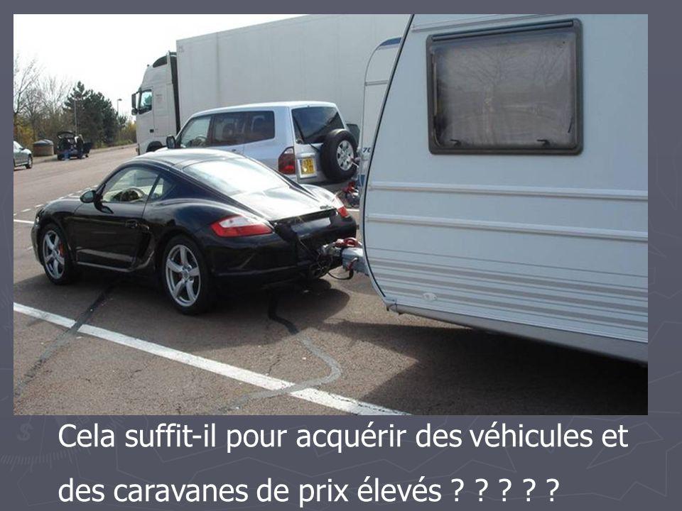 Cela suffit-il pour acquérir des véhicules et des caravanes de prix élevés ? ? ? ? ?