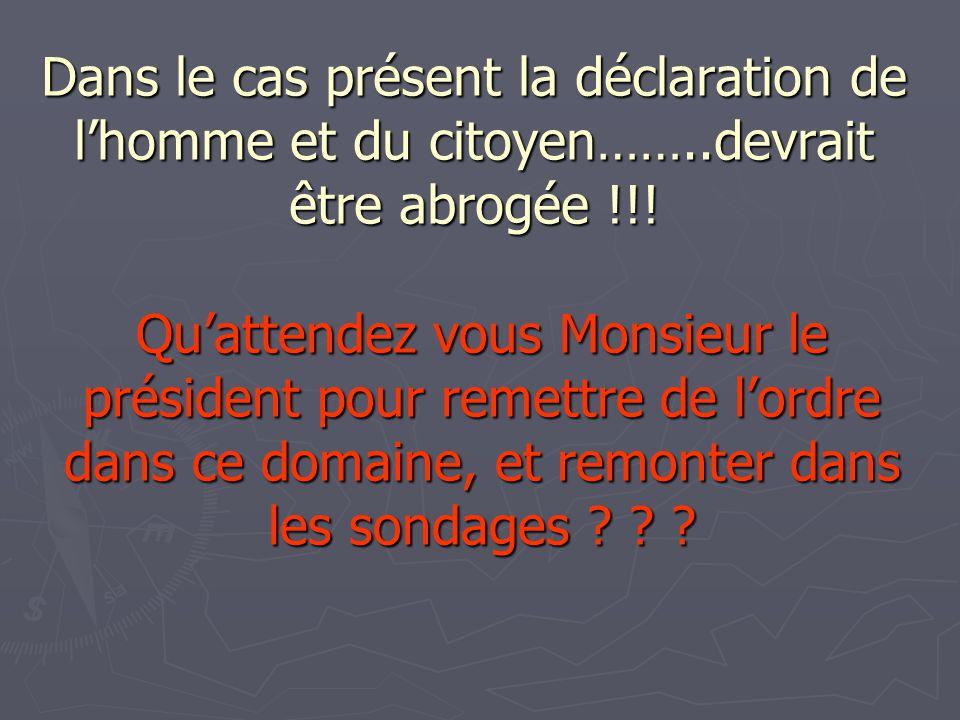 Dans le cas présent la déclaration de lhomme et du citoyen……..devrait être abrogée !!.