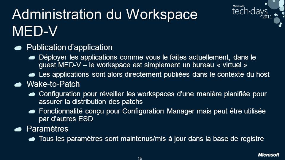 16 Administration du Workspace MED-V Publication dapplication Déployer les applications comme vous le faites actuellement, dans le guest MED-V – le wo