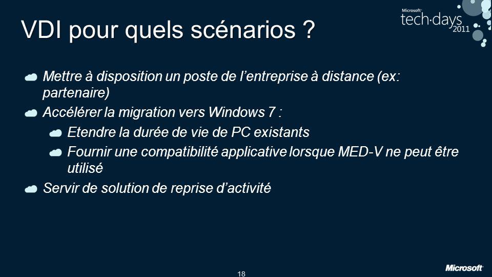 18 VDI pour quels scénarios ? Mettre à disposition un poste de lentreprise à distance (ex: partenaire) Accélérer la migration vers Windows 7 : Etendre