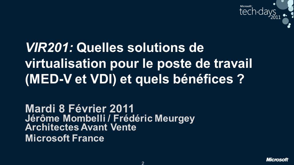 2 VIR201: Quelles solutions de virtualisation pour le poste de travail (MED-V et VDI) et quels bénéfices ? Mardi 8 Février 2011 Jérôme Mombelli / Fréd