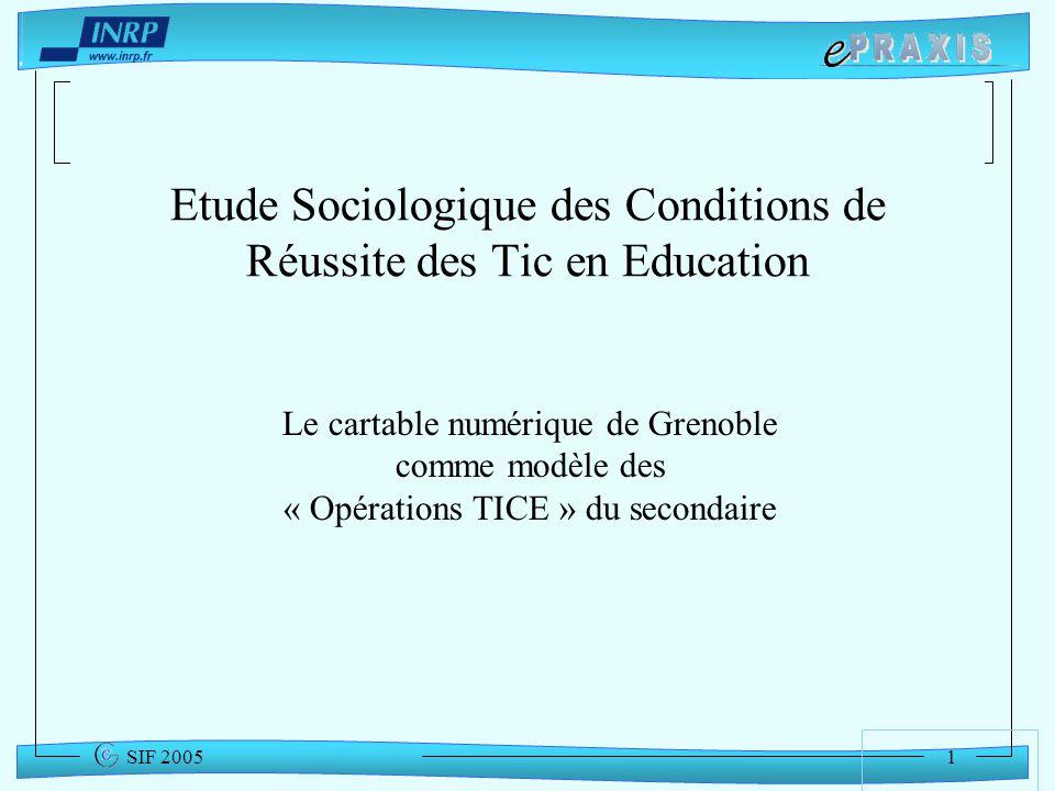 1 SIF 2005 Etude Sociologique des Conditions de Réussite des Tic en Education Le cartable numérique de Grenoble comme modèle des « Opérations TICE » d