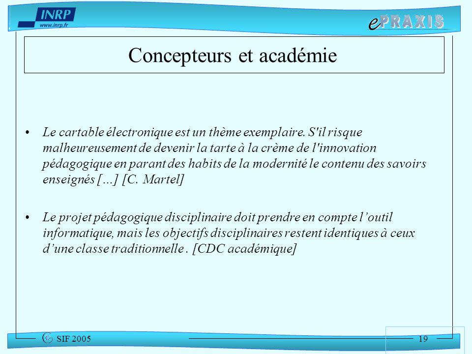 19 SIF 2005 Concepteurs et académie Le cartable électronique est un thème exemplaire. S'il risque malheureusement de devenir la tarte à la crème de l'