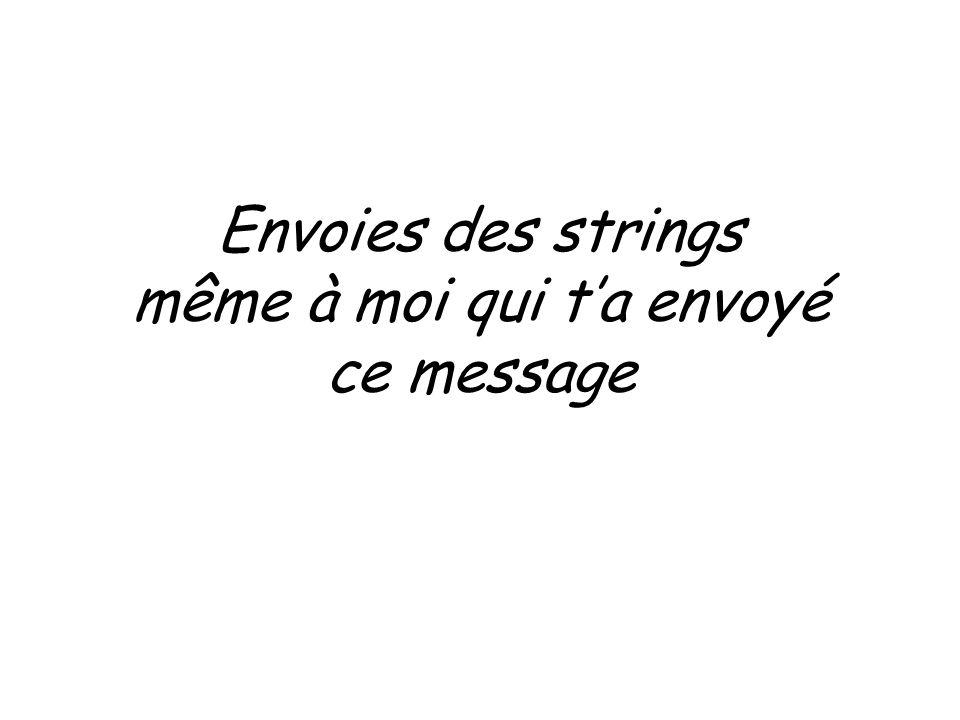 Envoies des strings même à moi qui ta envoyé ce message