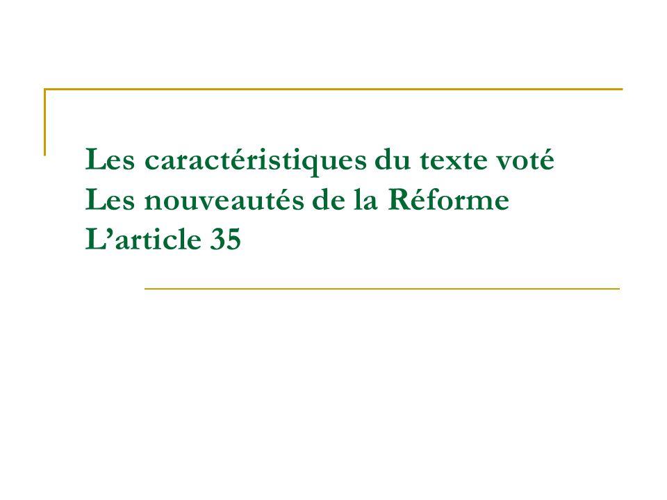 Les caractéristiques du texte voté Les nouveautés de la Réforme Larticle 35