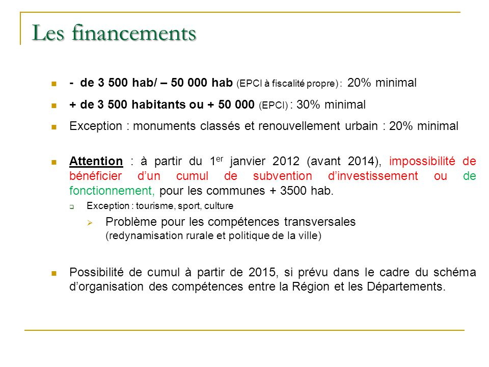 Les financements - de 3 500 hab/ – 50 000 hab (EPCI à fiscalité propre) : 20% minimal + de 3 500 habitants ou + 50 000 (EPCI) : 30% minimal Exception