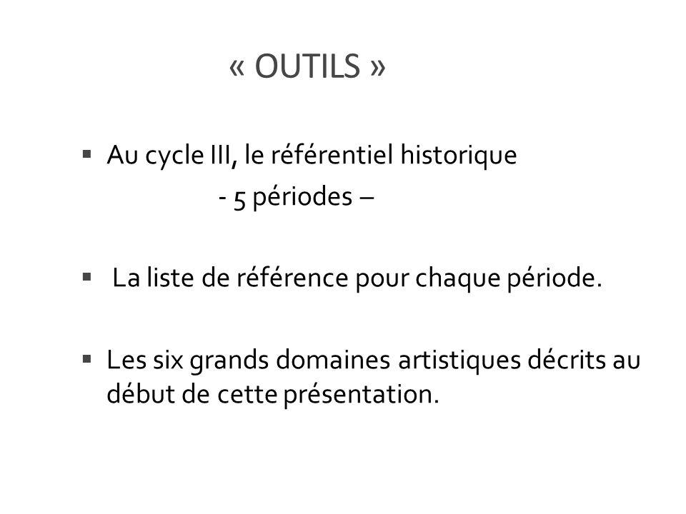 Au cycle III, le référentiel historique - 5 périodes – La liste de référence pour chaque période. Les six grands domaines artistiques décrits au début