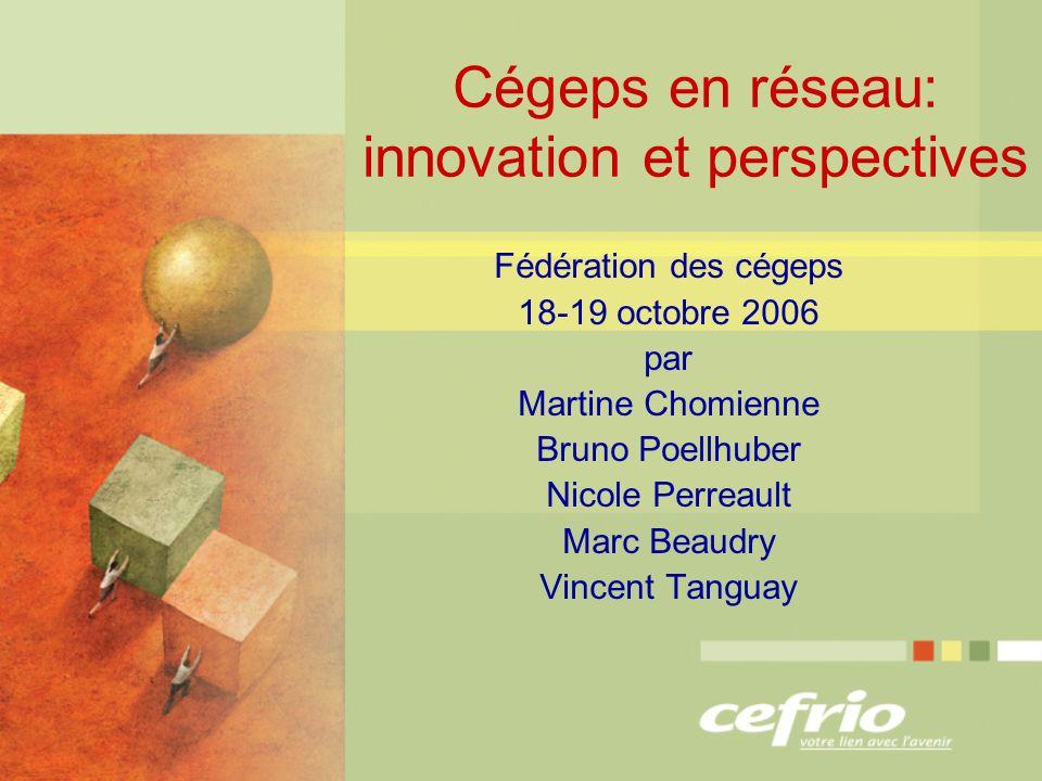 Cégeps en réseau: innovation et perspectives Fédération des cégeps 18-19 octobre 2006 par Martine Chomienne Bruno Poellhuber Nicole Perreault Marc Beaudry Vincent Tanguay