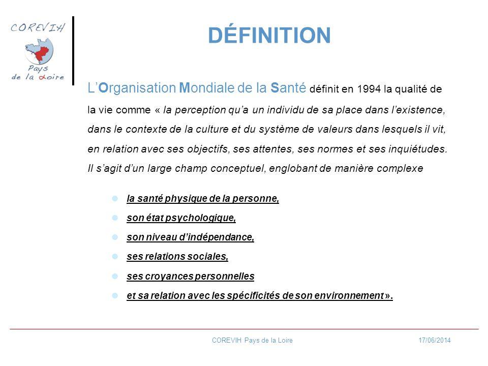 17/06/2014COREVIH Pays de la Loire LOrganisation Mondiale de la Santé définit en 1994 la qualité de la vie comme « la perception qua un individu de sa