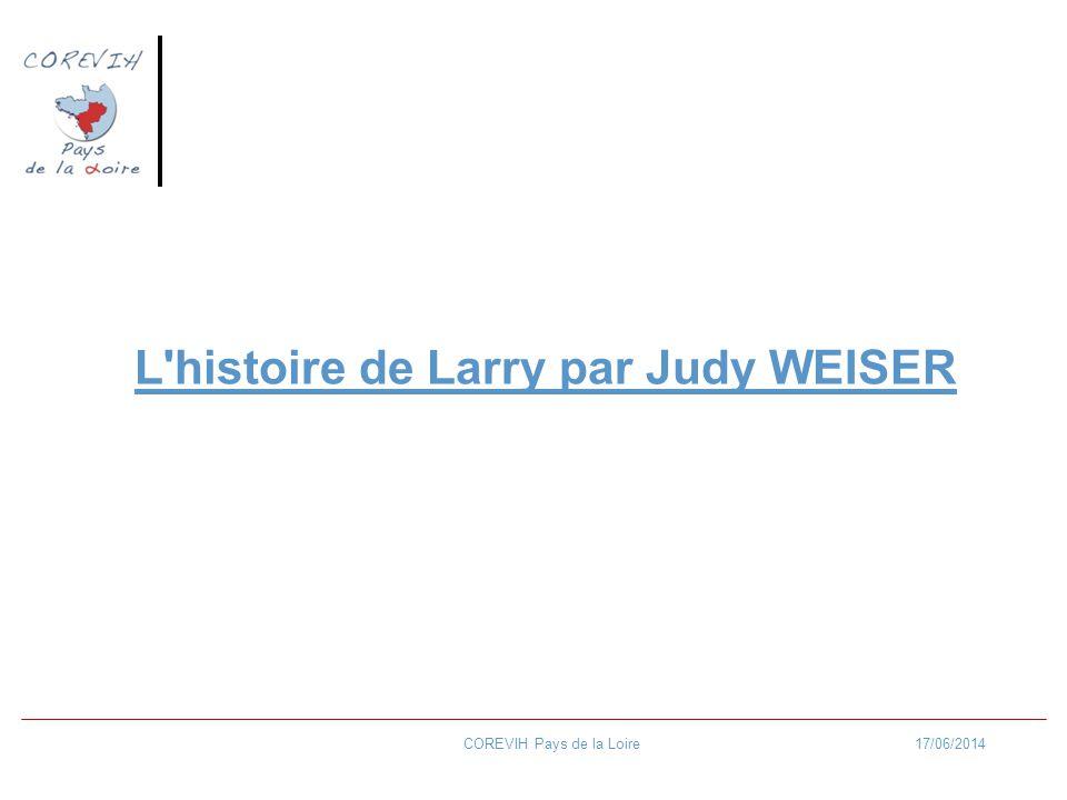 17/06/2014COREVIH Pays de la Loire L'histoire de Larry par Judy WEISER