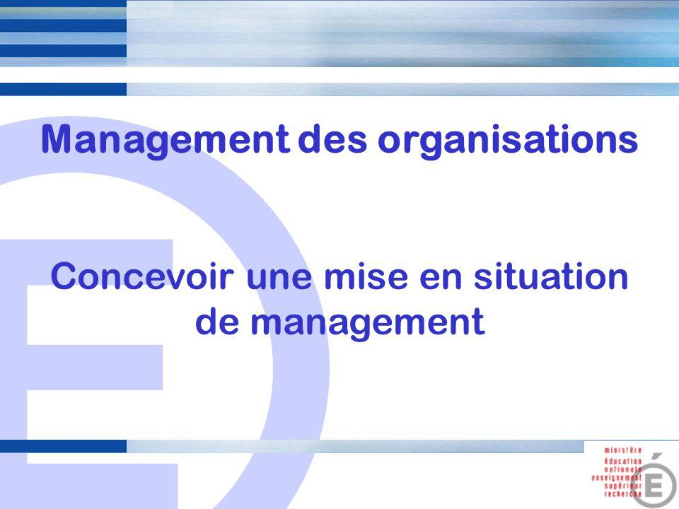E 1 Management des organisations Concevoir une mise en situation de management