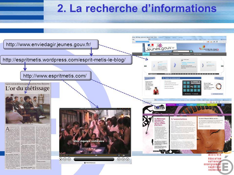 E 6 2. La recherche dinformations http://www.enviedagir.jeunes.gouv.fr/ http://www.espritmetis.com/ http://espritmetis.wordpress.com/esprit-metis-le-b