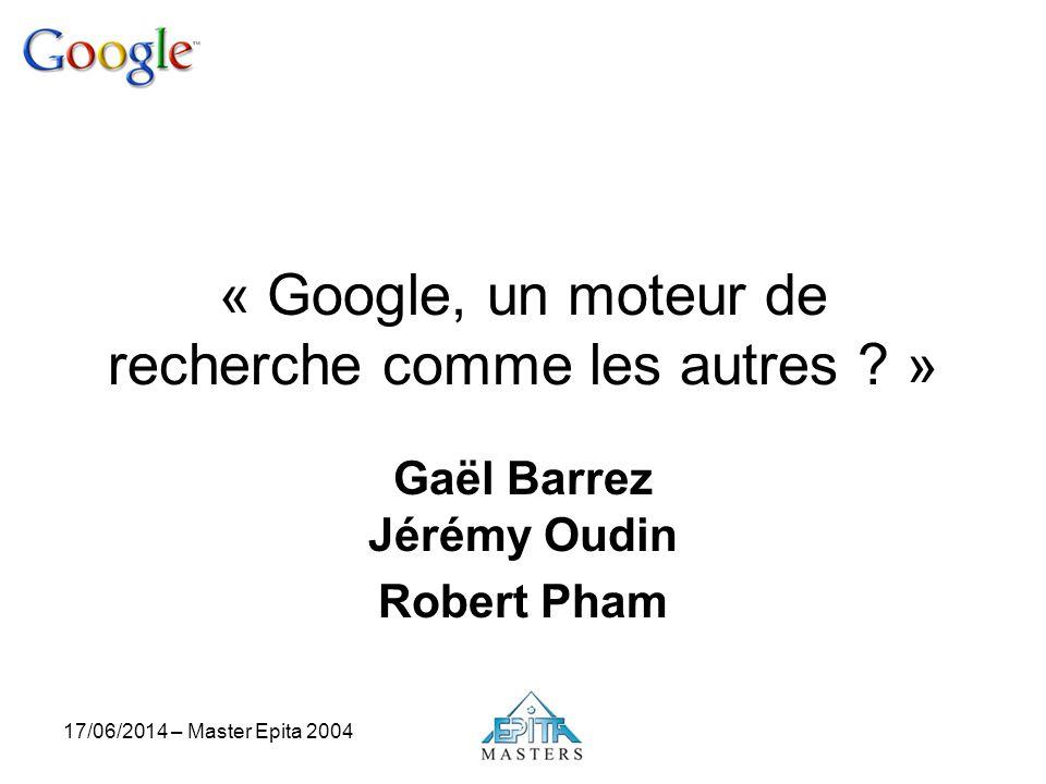 17/06/2014 – Master Epita 2004 « Google, un moteur de recherche comme les autres ? » Gaël Barrez Jérémy Oudin Robert Pham