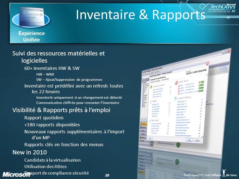 10 Expérience Unifiée Inventaire & Rapports Suivi des ressources matérielles et logicielles 60+ inventaires HW & SW HW – WMI SW – Ajout/Suppression de