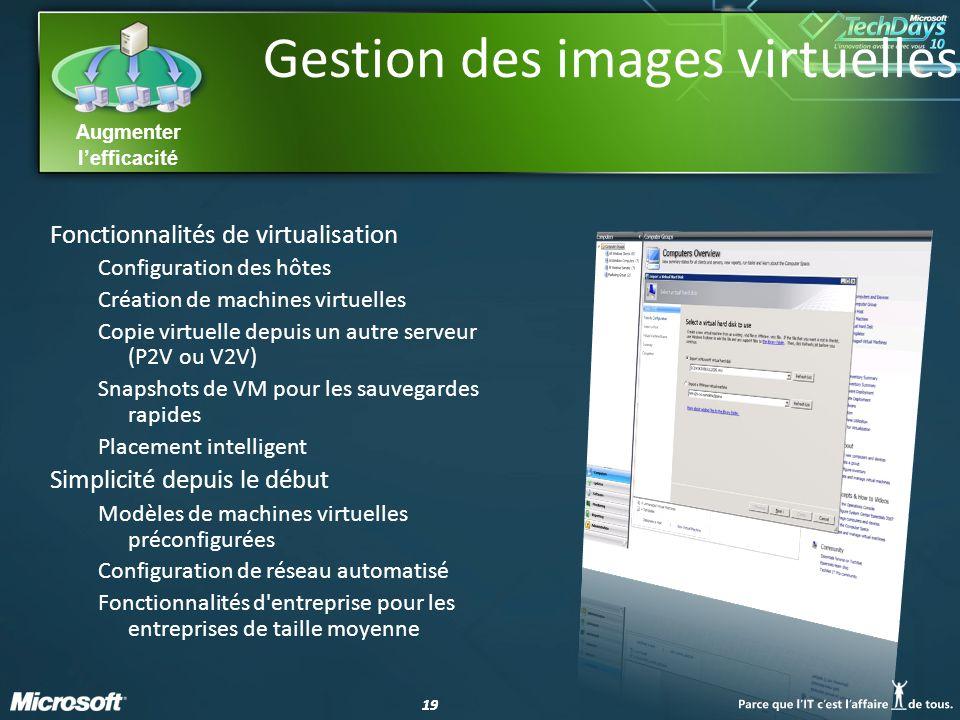 19 Augmenter lefficacité Gestion des images virtuelles Fonctionnalités de virtualisation Configuration des hôtes Création de machines virtuelles Copie
