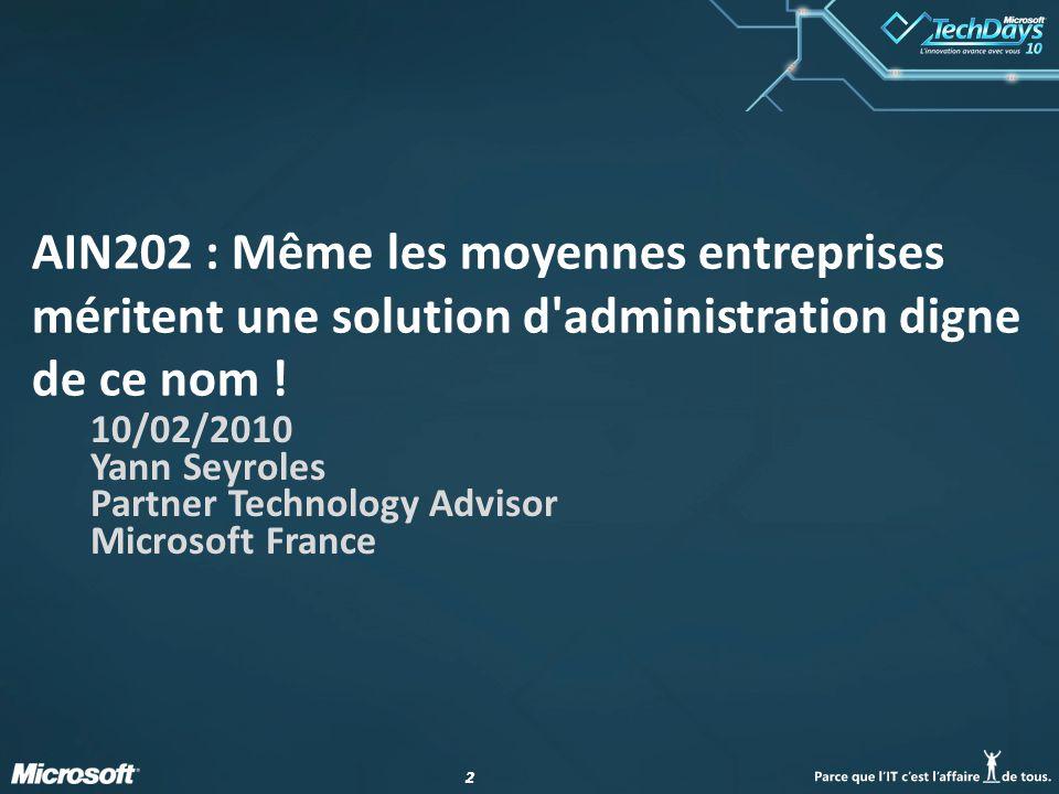 22 AIN202 : Même les moyennes entreprises méritent une solution d'administration digne de ce nom ! 10/02/2010 Yann Seyroles Partner Technology Advisor