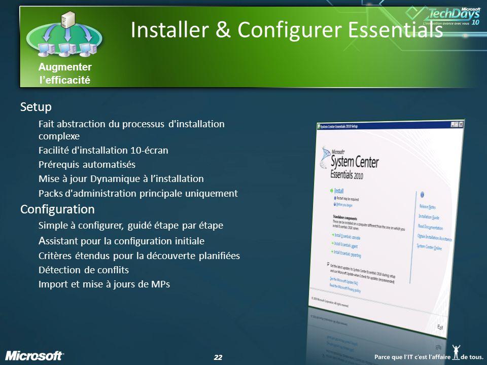 22 Augmenter lefficacité Installer & Configurer Essentials Setup Fait abstraction du processus d'installation complexe Facilité d'installation 10-écra