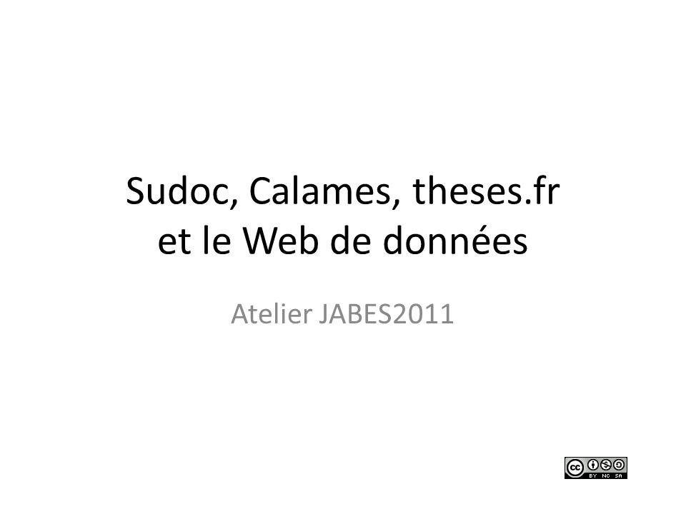 Sudoc, Calames, theses.fr et le Web de données Atelier JABES2011