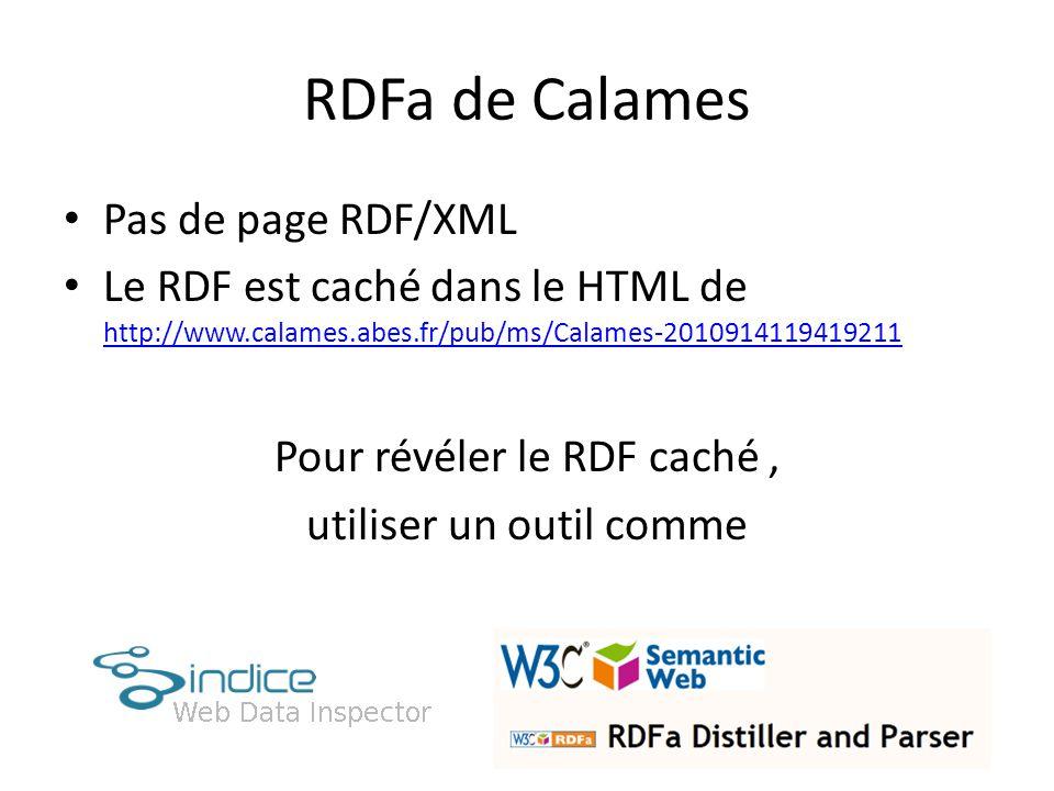 RDFa de Calames Pas de page RDF/XML Le RDF est caché dans le HTML de http://www.calames.abes.fr/pub/ms/Calames-2010914119419211 http://www.calames.abes.fr/pub/ms/Calames-2010914119419211 Pour révéler le RDF caché, utiliser un outil comme