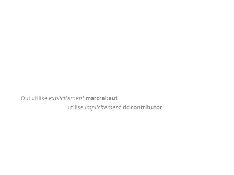 Qui utilise explicitement marcrel:aut utilise implicitement dc:contributor