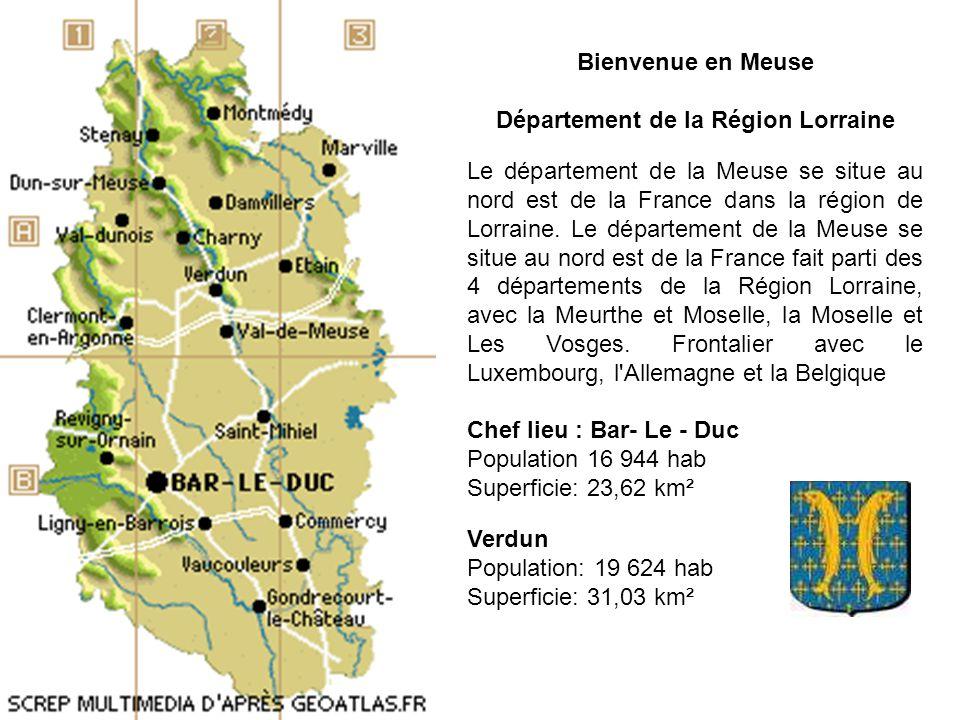 Bienvenue en Meuse Département de la Région Lorraine Le département de la Meuse se situe au nord est de la France dans la région de Lorraine.