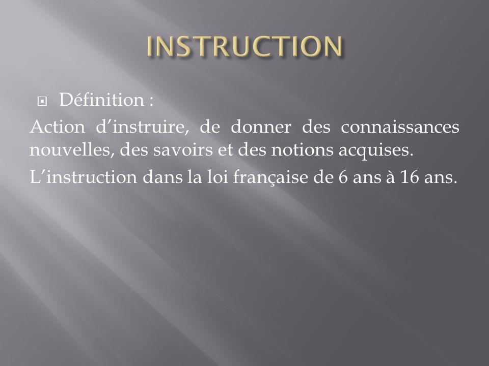 Définition : Action dinstruire, de donner des connaissances nouvelles, des savoirs et des notions acquises.
