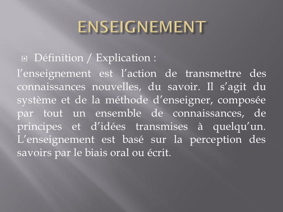 Définition / Explication : lenseignement est laction de transmettre des connaissances nouvelles, du savoir.