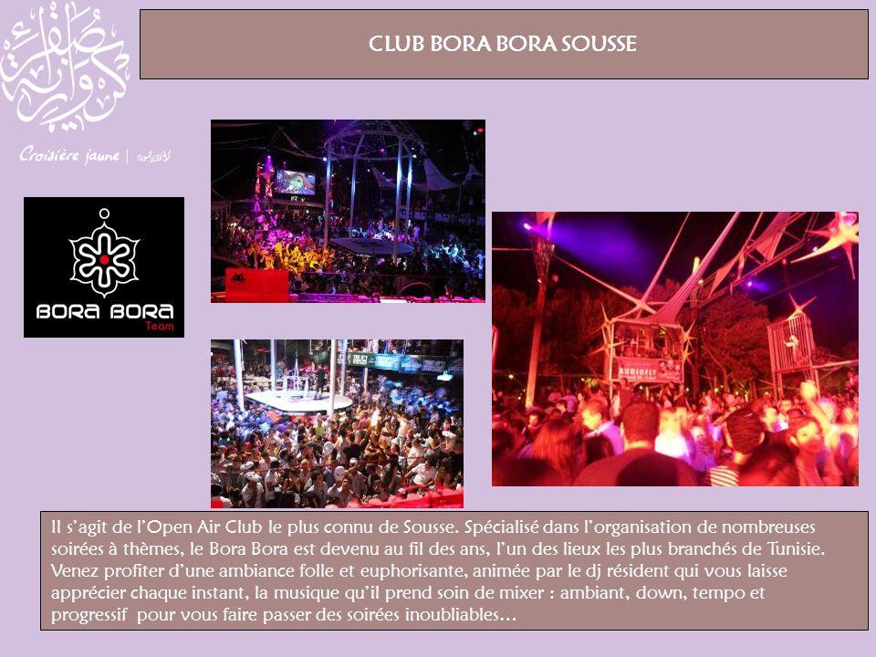 Il sagit de lOpen Air Club le plus connu de Sousse. Spécialisé dans lorganisation de nombreuses soirées à thèmes, le Bora Bora est devenu au fil des a