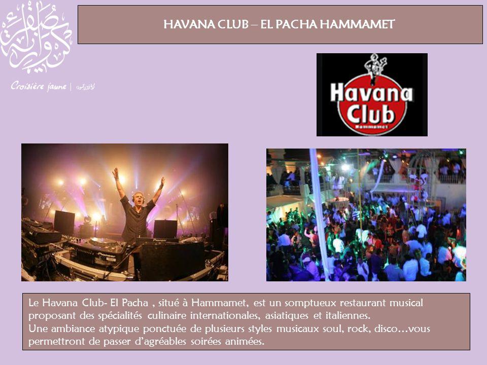 Le Havana Club- El Pacha, situé à Hammamet, est un somptueux restaurant musical proposant des spécialités culinaire internationales, asiatiques et ita