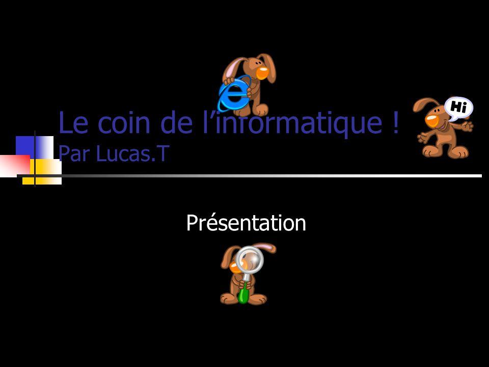 Le coin de linformatique ! Par Lucas.T Présentation