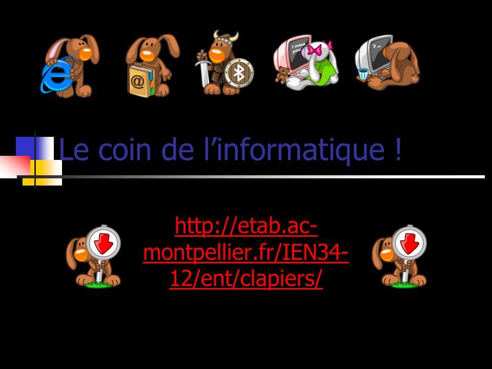 Le coin de linformatique ! http://etab.ac- montpellier.fr/IEN34- 12/ent/clapiers/